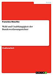 Wahl und Unabhängigkeit der Bundesverfassungsrichter - eBook - Franziska Moschke,