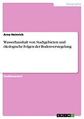 Wasserhaushalt von Stadtgebieten und ökologische Folgen der Bodenversiegelung - eBook - Arne Heinrich,