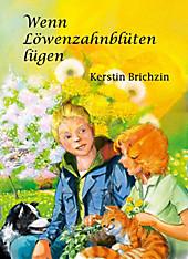 Wenn Löwenzahnblüten lügen - eBook - Kerstin Brichzin,