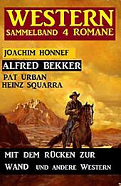 Western Sammelband 4 Romane: Mit dem Rücken zur Wand und andere Western - eBook - Pat Urban, Heinz Squarra, Alfred Bekker, Joachim Honnef,