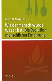 Wie der Mensch wurde, was er isst. Franz M. Wuketits, - Buch - Franz M. Wuketits,