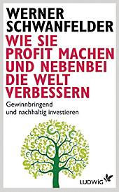 Wie Sie Profit machen und nebenbei die Welt verbessern - eBook - Werner Schwanfelder,