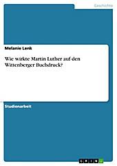 Wie wirkte Martin Luther auf den Wittenberger Buchdruck? - eBook - Melanie Lenk,