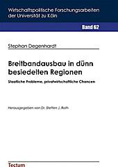 Wirtschaftspolitische Forschungsarbeiten der Universität zu Köln: Breitbandausbau in dünn besiedelten Regionen - eBook - Stephan Degenhardt,