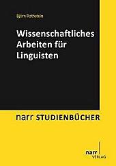 Wissenschaftliches Arbeiten für Linguisten. Björn Rothstein, - Buch - Björn Rothstein,