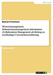 Wissensmanagement, Dokumentenmanagement, Information- /Collaboration Management als Beitrag zu nachhaltiger Unternehmensführung - eBook