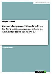 Zu Auswirkungen von Hilfen als Indikator für das Qualitätsmanagement anhand der Ambulanten Hilfen des MSBW e.V. - eBook - Holger Kunert,