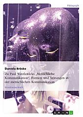 Zu: Paul Watzlawick, Menschliche Kommunikation - Formen und Störungen - eBook - Daniela Bröske,