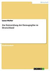 Zur Entwicklung der Demographie in Deutschland - eBook - Lasse Walter,