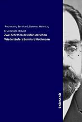 Zwei Schriften des Münsterschen Wiedertäufers Bernhard Rothmann. Bernhard Rothmann, - Buch - Bernhard Rothmann,