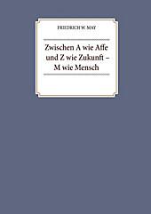 Zwischen A wie Affe und Z wie Zukunft - M wie Mensch - eBook - Friedrich W. May,
