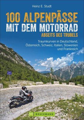 100 Alpenpässe mit dem Motorrad abseits des Trubels, Heinz E. Studt