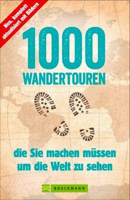 1000 Wandertouren, die Sie machen müssen, um die Welt zu sehen, Astrid Därr, Roland F. Karl, Anette Späth