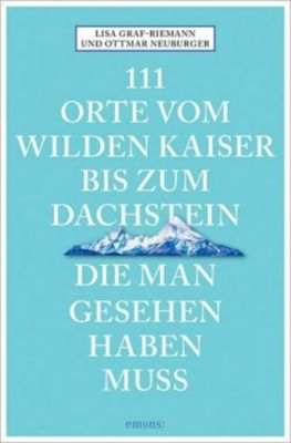 111 Orte vom Wilden Kaiser bis zum Dachstein, die man gesehen haben muss, Lisa Graf-Riemann, Ottmar Neuburger