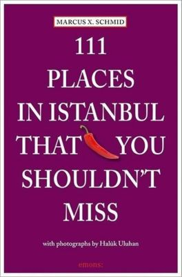 111 Places in Istanbul that you must not miss, Marcus X. Schmid