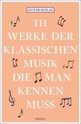 111 Werke der klassischen Musik, die man kennen muss, Oliver Buslau