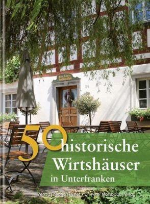 50 historische Wirtshäuser in Unterfranken, Annette Faber, Franziska Gürtler, Peter Morsbach, Jörg Niemer, Sonja Schmid, Bastian Schmidt, Christian Schmidt