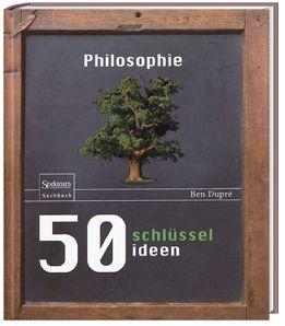 50 Schlüsselideen Philosophie, Ben Dupré