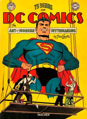 75 Years of DC Comics. Art of Modern Mythmaking, Paul Levitz