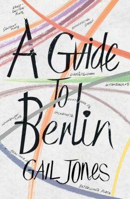 A Guide to Berlin, Gail Jones