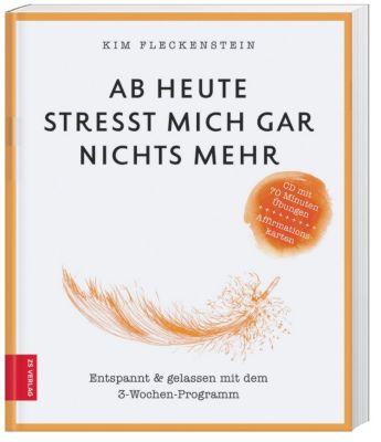 Ab heute stresst mich gar nichts mehr, m. Audio-CD, Kim Fleckenstein