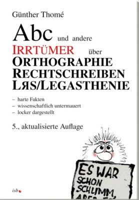 ABC und andere Irrtümer über Orthographie, Rechtschreiben, LRS/Legasthenie, Günther Thomé
