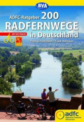 ADFC-Ratgeber 200 Radfernwege in Deutschland, Thomas Froitzheim, Frank Hofmann