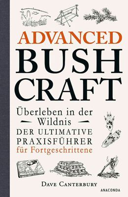 Advanced Bushcraft - Überleben in der Wildnis, Dave Canterbury