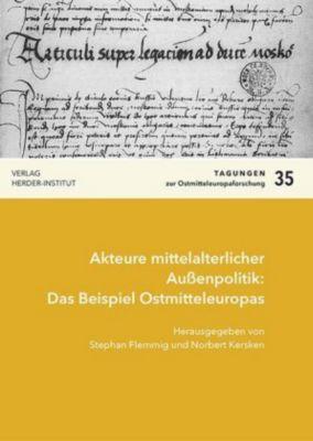 Akteure mittelalterlicher Außenpolitik: Das Beispiel Ostmitteleuropas