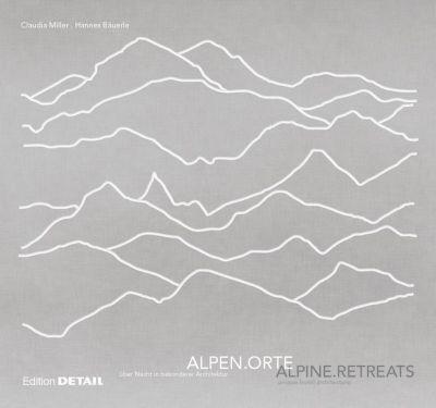 AlpenOrte / AlpineRetreats, Claudia Miller, Hannes Bäuerle