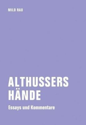Althussers Hände, Milo Rau
