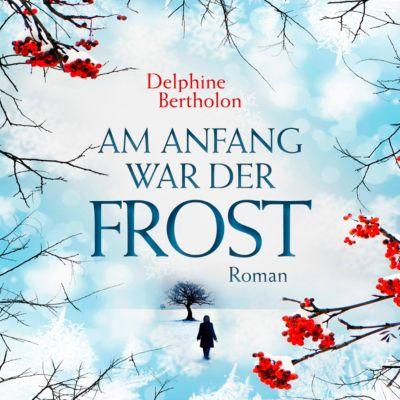 Am Anfang war der Frost, 1 MP3-CD, Delphine Bertholon
