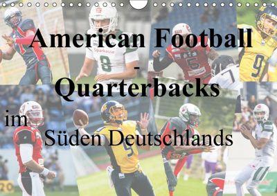 American Football - Quarterbacks im Süden Deutschlands (Wandkalender 2018 DIN A4 quer), Frank BAUMERT