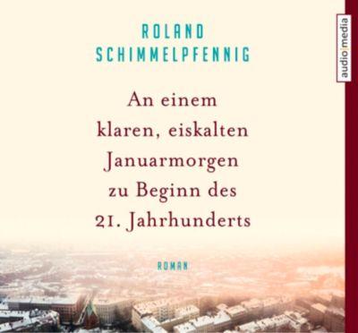 An einem klaren eiskalten Januarmorgen zu Beginn des 21. Jahrhunderts, 4 Audio-CDs, Roland Schimmelpfennig