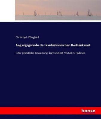 Angangsgründe der kaufmännischen Rechenkunst, Christoph Pflugbeil