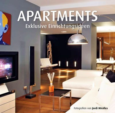 Apartments. Exklusive Einrichtungsideen; The Apartment Book, Yolanda Martinez