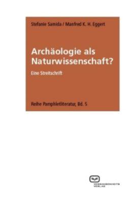 Archäologie als Naturwissenschaft?, Stefanie Samida, Manfred K. H. Eggert