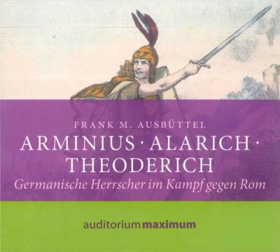Arminius - Alarich - Theoderich, 1 Audio-CD, Frank M. Ausbüttel