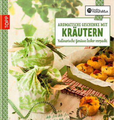 Aromatische Geschenke mit Kräutern, Dr. Barbara Rias-Bucher, Daniela Merkel