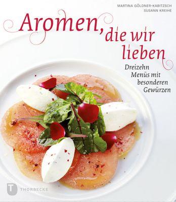 Aromen, die wir lieben, Martina Göldner-Kabitzsch, Susann Kreihe