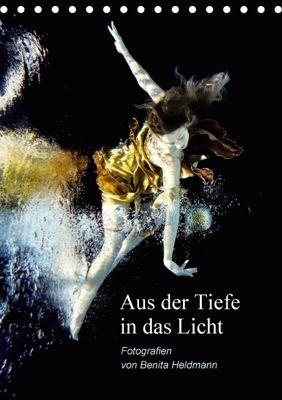 Aus der Tiefe in das Licht (Tischkalender 2018 DIN A5 hoch), Benita Heldmann