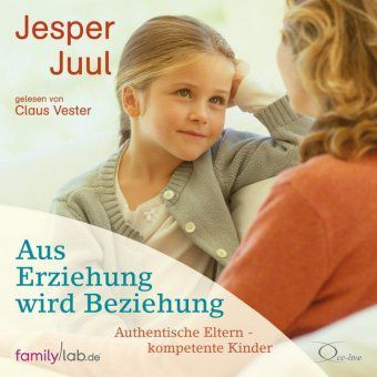 Aus Erziehung wird Beziehung, 4 Audio-CDs, Jesper Juul