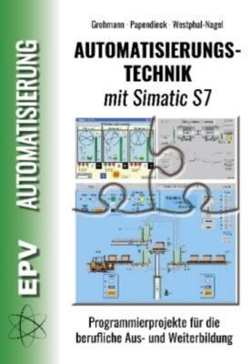 Automatisierungstechnik mit Simatic S7, Siegfried Grohmann, Dirk Papendieck, Peter Westphal-Nagel