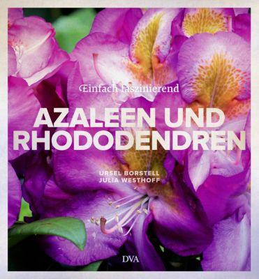 Azaleen und Rhododendren, Ursel Borstell, Julia Westhoff