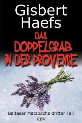 Baltasar Matzbach Band 3: Das Doppelgrab in der Provence, Gisbert Haefs