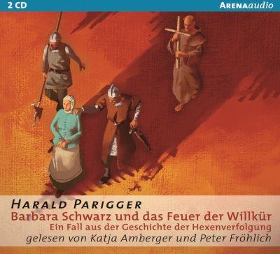 Barbara Schwarz und das Feuer der Willkür, Audio-CD, Harald Parigger