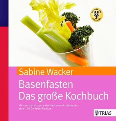 Basenfasten - Das große Kochbuch, Sabine Wacker