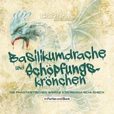 Basilikumdrache und Schöpfungskrönchen - Die phantastischen Werke von Regina Schleheck, 1 MP3-CD, Regina Schleheck