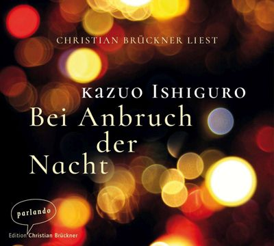 Bei Anbruch der Nacht, 2 Audio-CDs, Kazuo Ishiguro