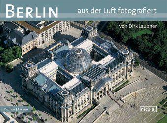 Berlin aus der Luft fotografiert, Dirk Laubner